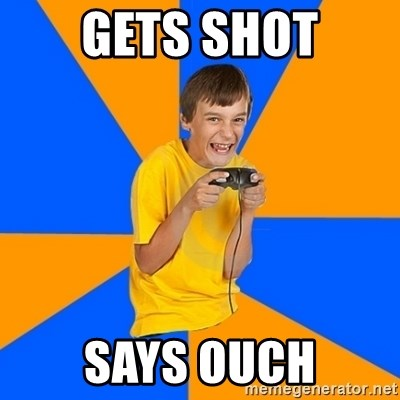 Annoying Gamer Kid - gets shot says ouch