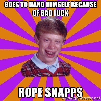 Unlucky Brian Strikes Again - Goes to hang himself because of bad luck rope snapps