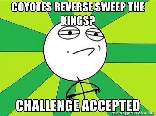 Challenge Accepted 2 - coyotes reverse sweep the kings? challenge accepted