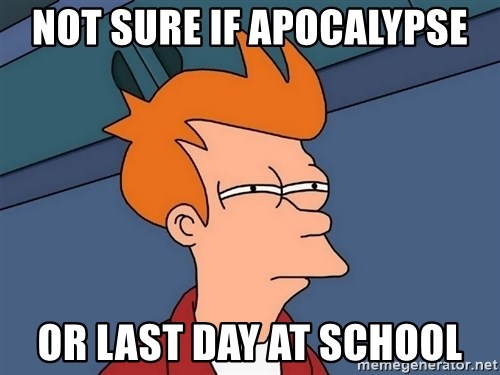 Futurama Fry - Not sure if apocalypse or last day at school