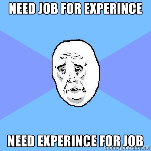 Okay Guy - need job for experince need experince for job