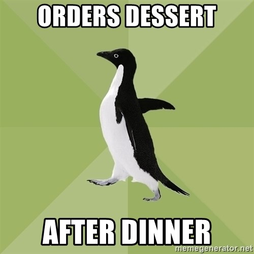 Socially Average Penguin - orders dessert after dinner