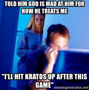 "Internet Husband - Told him God is mad at him for how he treats me ""I'll hit Kratos up after this game"""