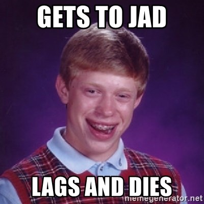 Bad Luck Brian - Gets to jad lags and dies