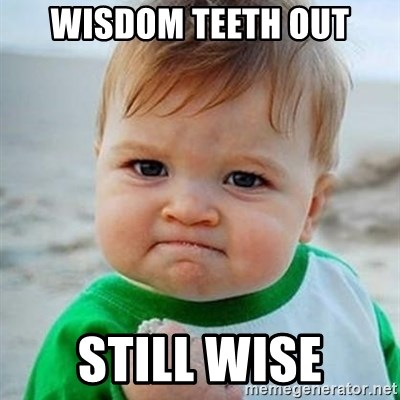 Victory Baby - Wisdom teeth out still wise