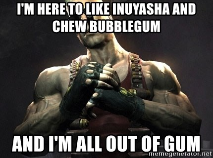 Duke Nukem Forever - i'm here to like inuyasha and chew bubblegum and i'm all out of gum