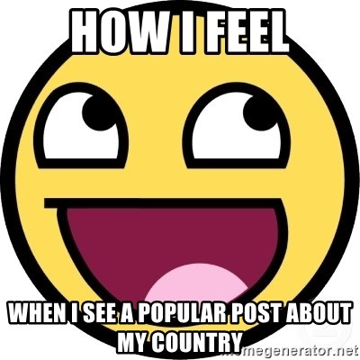 Awesome Smiley - how i feel when I see a popular post about my country