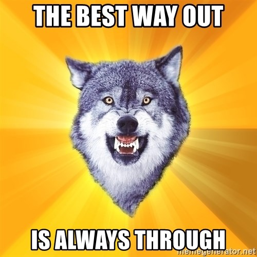Courage Wolf - The best way out is always through