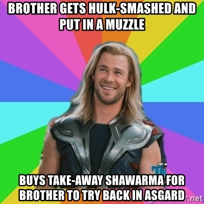 Overly Accepting Thor - brother gets hulk-smashed and put in a muzzle buys take-away shawarma for brother to try back in asgard