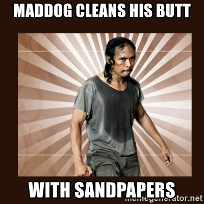 MadDog (The Raid) - maddog cleans his butt with sandpapers