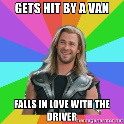 Overly Accepting Thor - GETS HIT BY A VAN FALLS IN LOVE WITH THE DRIVER
