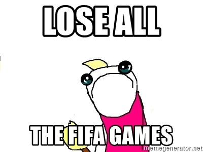 X ALL THE THINGS - Lose all  the fifa games