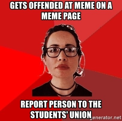 Liberal Douche Garofalo - gets offended at meme on a meme page report person to the Students' union