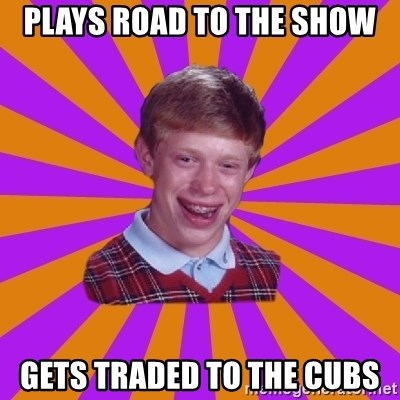 Unlucky Brian Strikes Again - Plays Road to the Show Gets traded to the Cubs