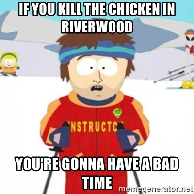 Bad time ski instructor 1 - If you kill the chicken in riverwood you're gonna have a bad time