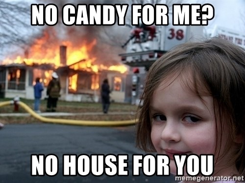 Disaster Girl - No candy for me? no house for you