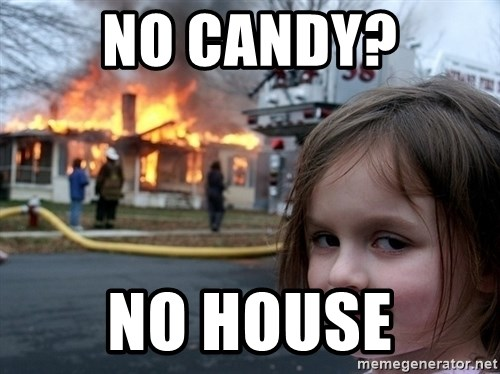 Disaster Girl - no candy? no house