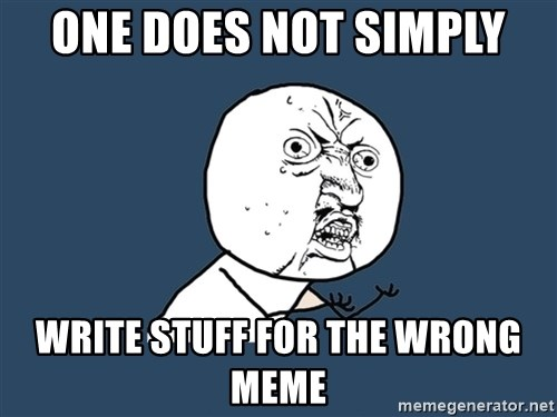 Y U No - One does not simply write stuff for the wrong meme