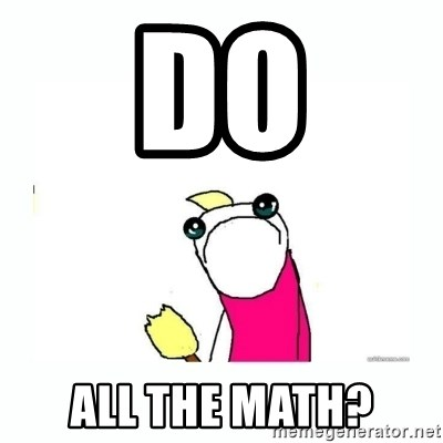 sad do all the things - Do all the math?