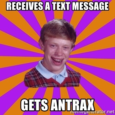 Unlucky Brian Strikes Again - Receives a text message gets antrax