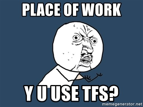 Y U No - place of work y u use tfs?
