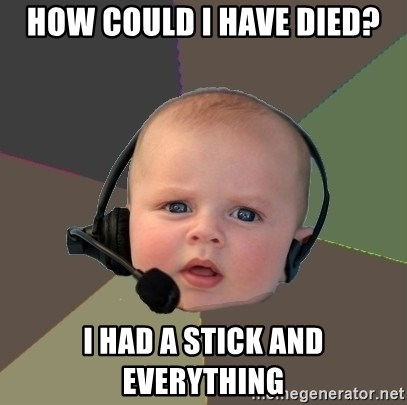 FPS N00b - how could I have died? I had a stick and everything