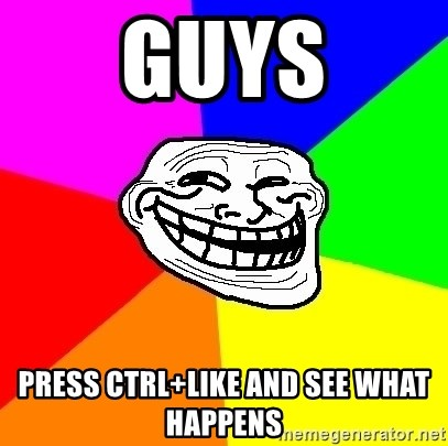 Trollface - guys press ctrl+like and see what happens