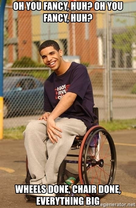 Drake Wheelchair - oh you fancy, huh? oh you fancy, huh? wheels done, chair done, everything big