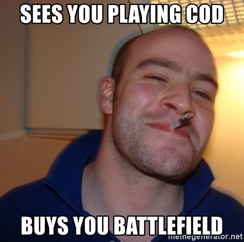 Good Guy Greg - Sees You playing COD Buys you battlefield