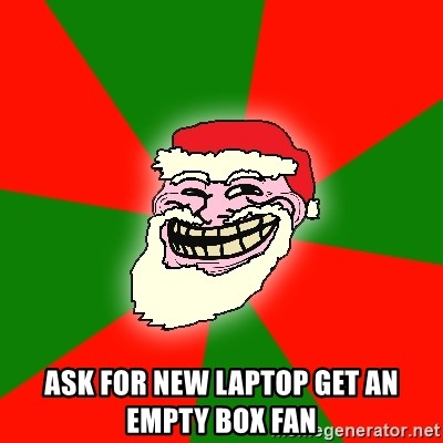 Santa Claus Troll Face - Ask for new laptop Get an Empty box fan