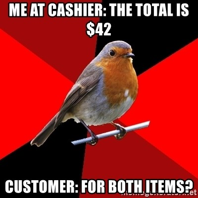 Retail Robin - ME AT CASHIER: THE TOTAL IS $42 CUSTOMER: FOR BOTH ITEMS?