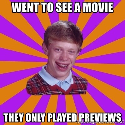 Unlucky Brian Strikes Again - went to see a movie they only played previews