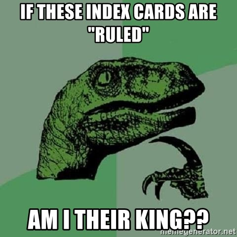 "Philosoraptor - If these index cards are ""ruled"" am i their king??"