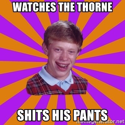 Unlucky Brian Strikes Again - WATCHES THE THORNE SHITS HIS PANTS