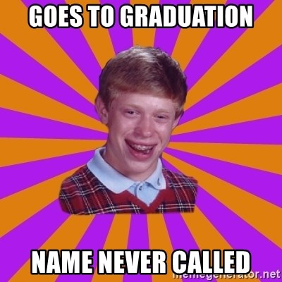 Unlucky Brian Strikes Again - Goes to graduation name never called