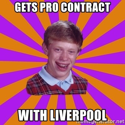 Unlucky Brian Strikes Again - Gets pro contract with liverpool