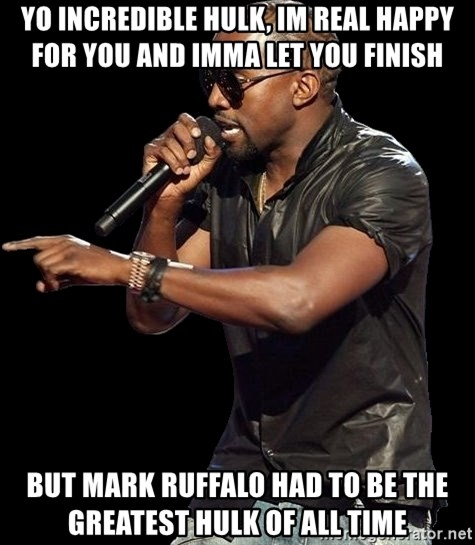 Kanye West - Yo incredible hulk, im real happy for you and imma let you finish but mark ruffalo had to be the greatest hulk of all time