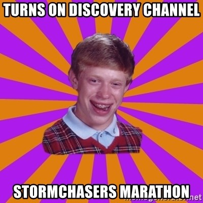 Unlucky Brian Strikes Again - Turns on discovery channel stormchasers marathon