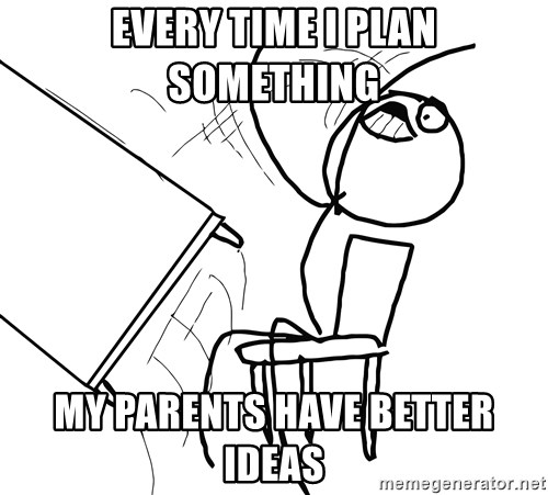 Desk Flip Rage Guy - Every time i plan something my parents have better ideas