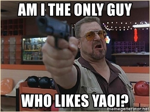 WalterGun - Am i the only guy who likes yaoi?