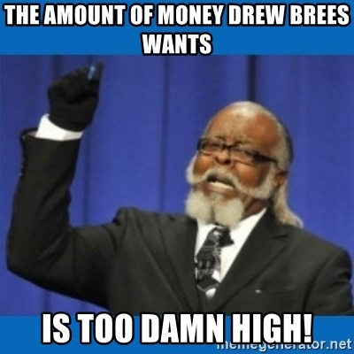 Too damn high - the amount of money drew brees wants is too damn high!