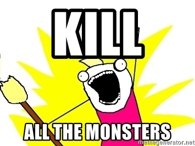 X ALL THE THINGS - Kill  all the monsters