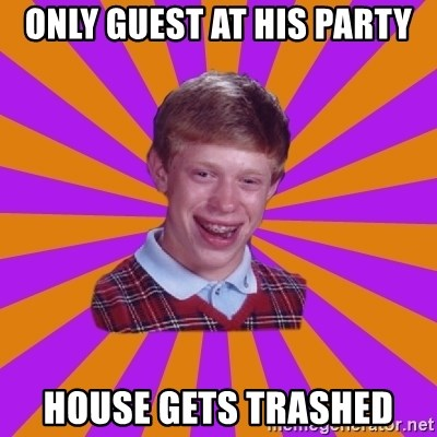 Unlucky Brian Strikes Again - Only guest at his party house gets trashed