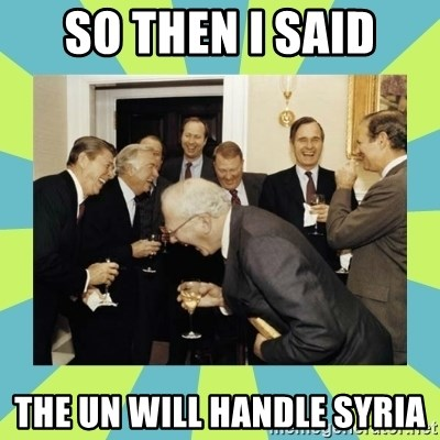 reagan white house laughing - so then i said the un will handle syria