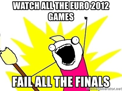 X ALL THE THINGS - WATCH ALL THE EURO 2012 GAMES FAIL ALL THE FINALS