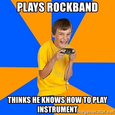 Annoying Gamer Kid - plays rockband thinks he knows how to play instrument