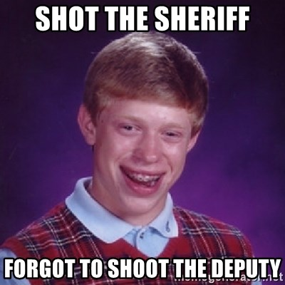 Bad Luck Brian - shot the sheriff forgot to shoot the deputy