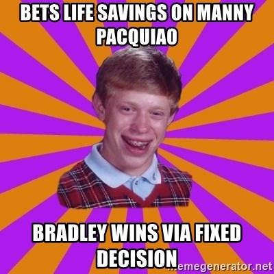 Unlucky Brian Strikes Again - bets life savings on manny pacquiao bradley wins via fixed decision