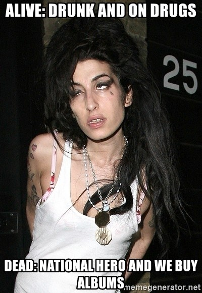Amy Winehouse - alive: drunk and on drugs dead: national hero and we buy albums