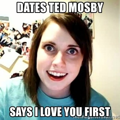 Overly Attached Girlfriend 2 - DATES TED MOSBY SAYS I LOVE YOU FIRST